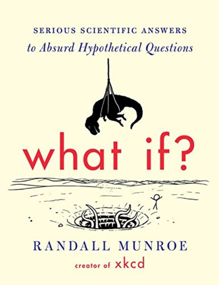 WHAT IF? SCIENTIFIC HYPOTHETICAL QUESTIONS