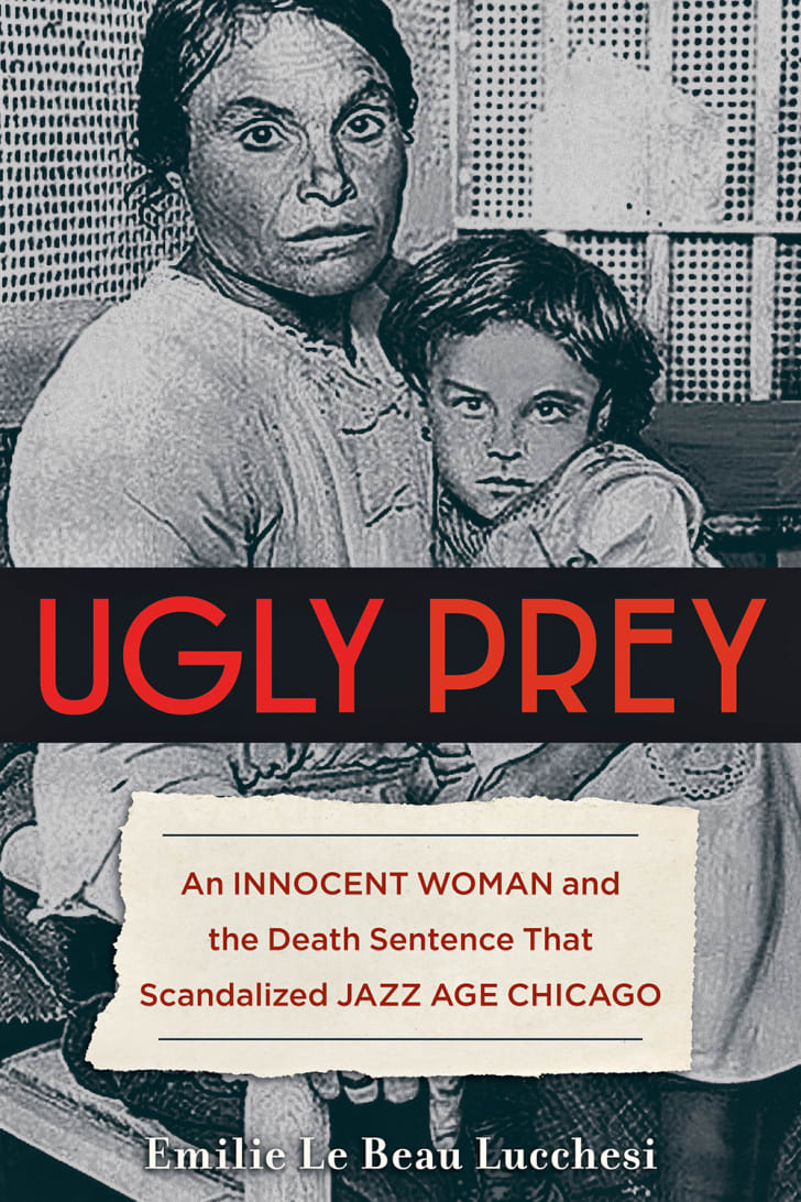 "The cover for the book ""Ugly Prey: An Innocent Woman and the Death Sentence that Scandalized Jazz Age Chicago"""