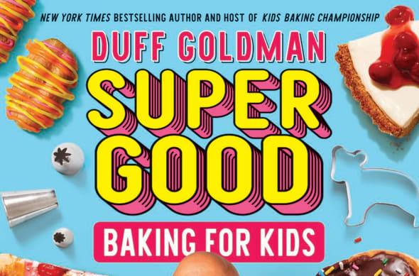 Duff Goldman, Super Good Baking For Kids