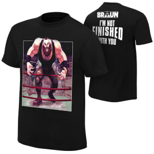 """Braun Strowman """"I'm Not Finished With You"""" T-Shirt"""