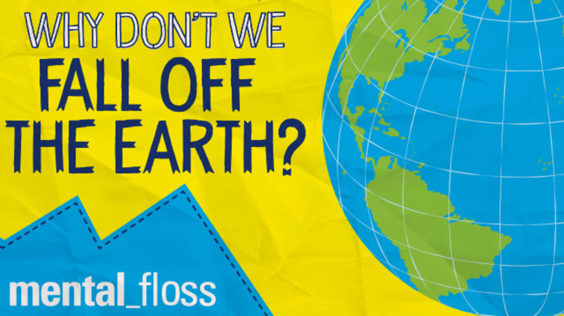 Why Don't We Fall Off the Earth? | Mental Floss