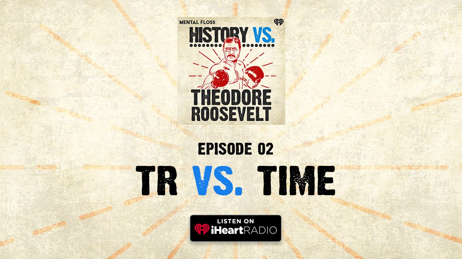 History Vs. Podcast Episode 2: Theodore Roosevelt Vs. Time