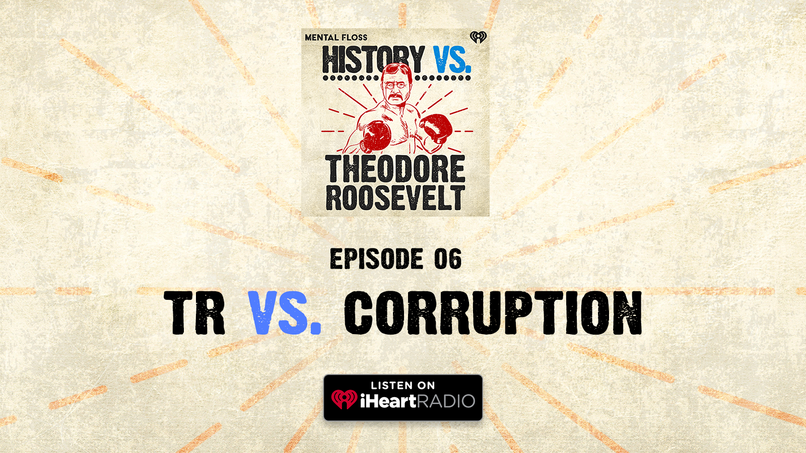 History Vs. Episode 6: Theodore Roosevelt vs. Corruption