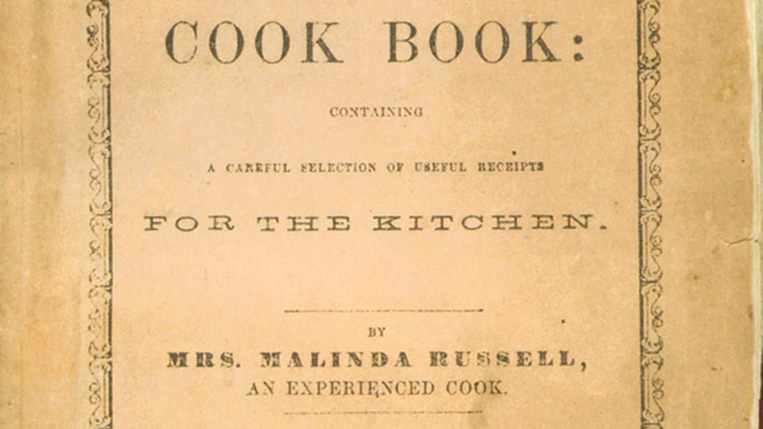 A Domestic Cook Book: Containing a Careful Selection of Useful Receipts for the Kitchen, by Malinda Russell Published by the author Printed by T.O. Ward, Paw Paw, Michigan, 1866 Facsimile edition, Detroit: Inland Press, 2007