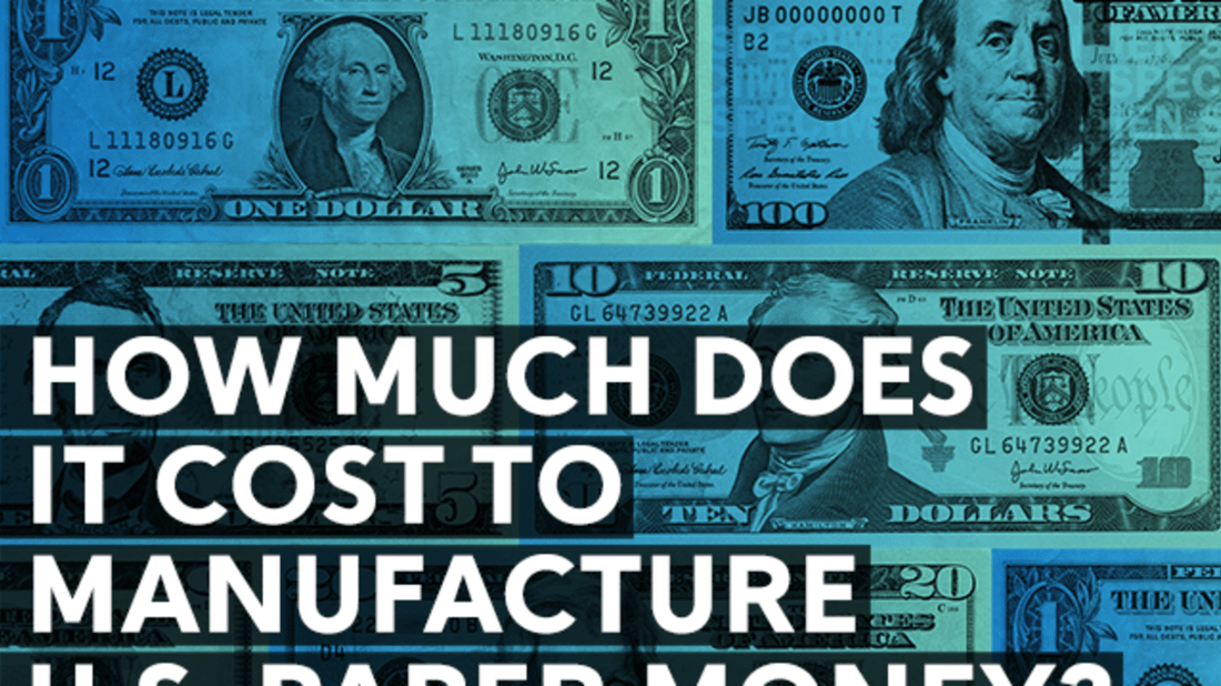 How Much Does it Cost to Manufacture U S  Paper Money