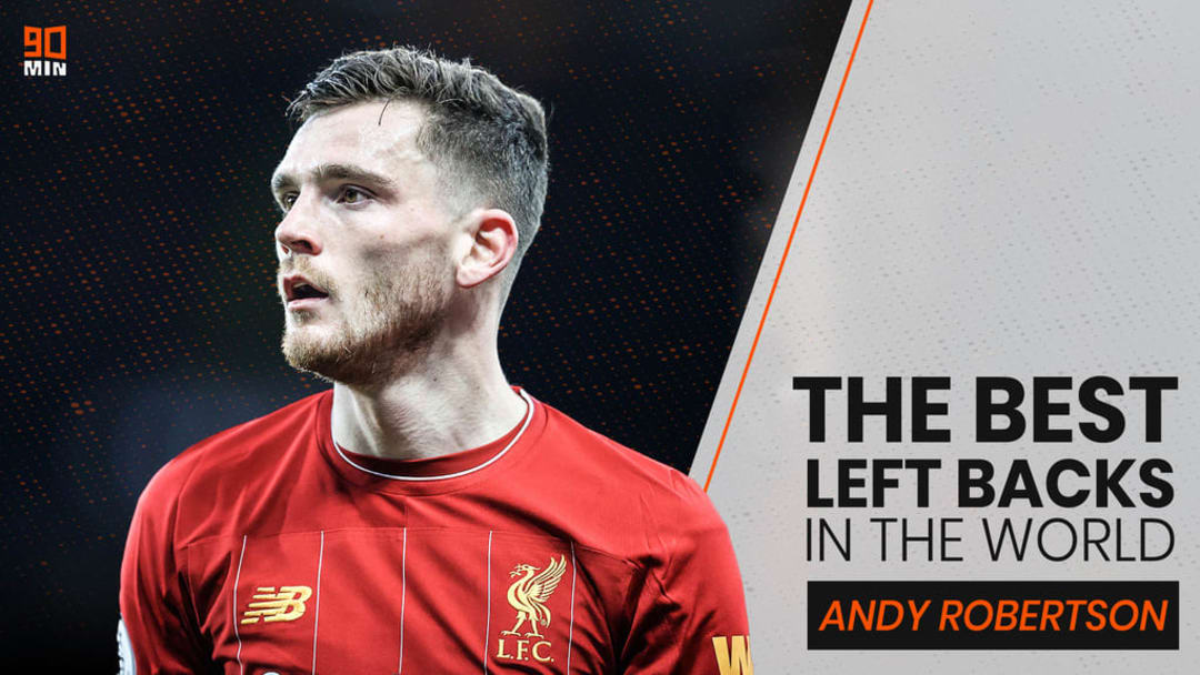 Andy Robertson is 1st on 90min's list of the best left-backs in the world.