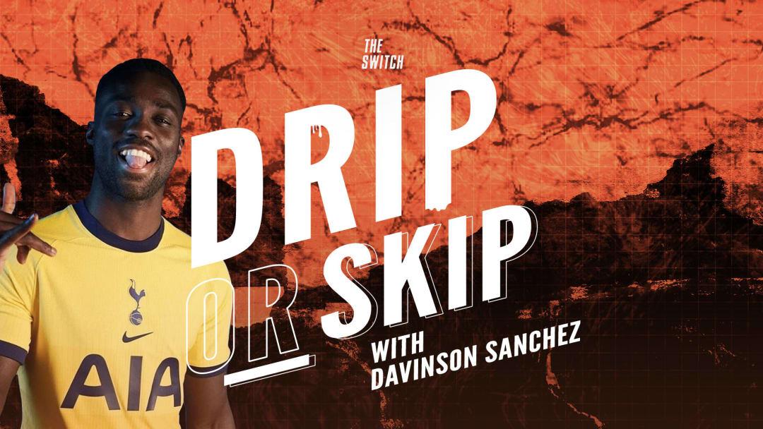 'Drip Or Skip' With Davinson Sanchez