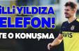 Fenerbahçe'den milli yıldıza telefon! İşte o konuşma