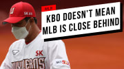 KBO Doesn't Mean MLB is Close Behind