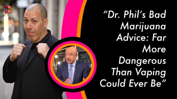 Unlicensed Psychologist Dr. Phil Claims Weed Makes You Violent and Lowers IQ