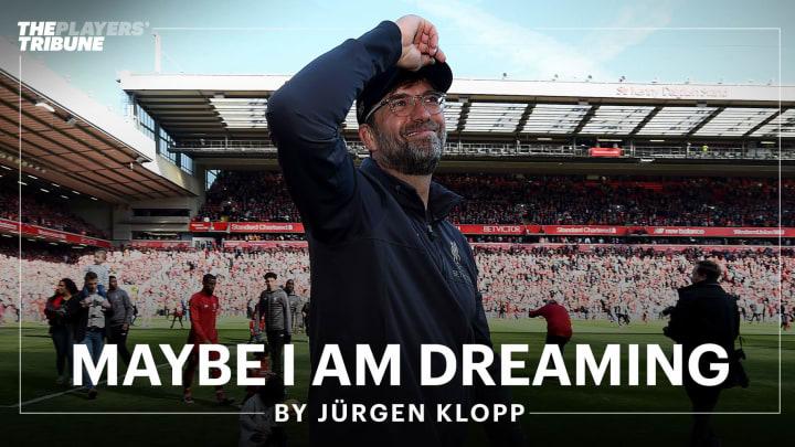 Maybe I Am Dreaming | By Jürgen Klopp