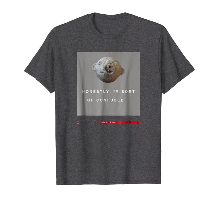 """T-shirt that says """"Honestly, I'm Sort of Confused"""""""