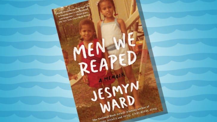 MEN WE REAPED, JESMYN WARD