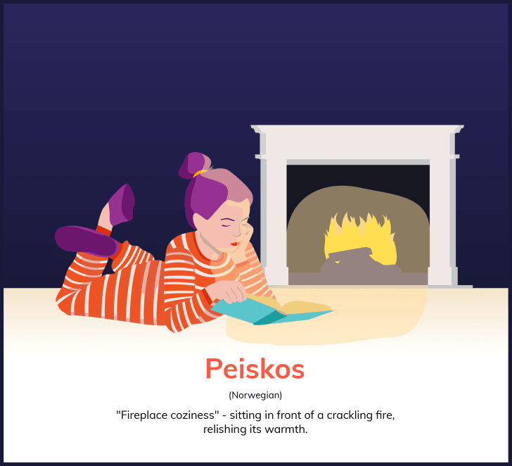 """""""Peiskos (Norwegian): 'Fireplace coziness'—sitting in front of a crackling fire, relishing its warmth."""""""
