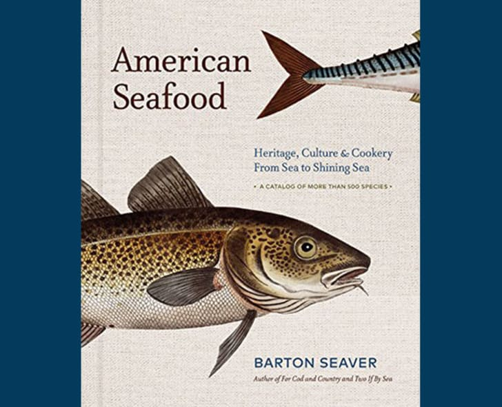 """American Seafood: Heritage, Culture & Cookery from Sea to Shining Sea"" by Barton Seaver"