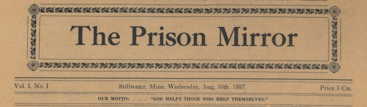 The nameplate of The Prison Mirror's inaugural issue, published on August 10, 1887. The Prison Mirror is the longest continuously operated newspaper in the United States.