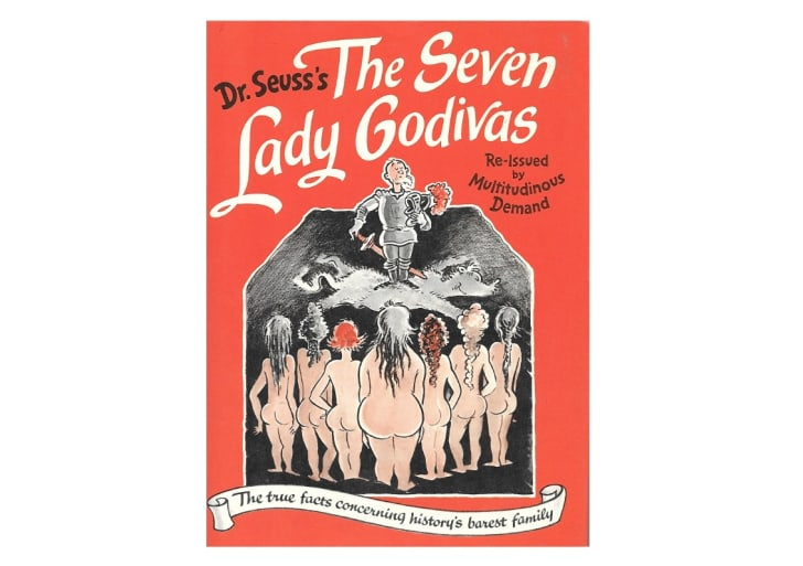 Dr. Seuss's The Seven Lady Godivas: The True Facts Concerning History's Barest Family